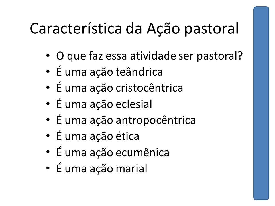 Característica da Ação pastoral O que faz essa atividade ser pastoral.