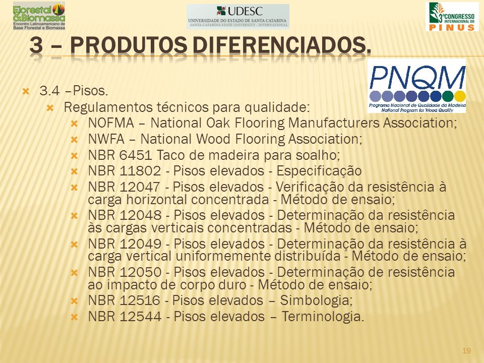 3.4 –Pisos. Regulamentos técnicos para qualidade: NOFMA – National Oak Flooring Manufacturers Association; NWFA – National Wood Flooring Association;