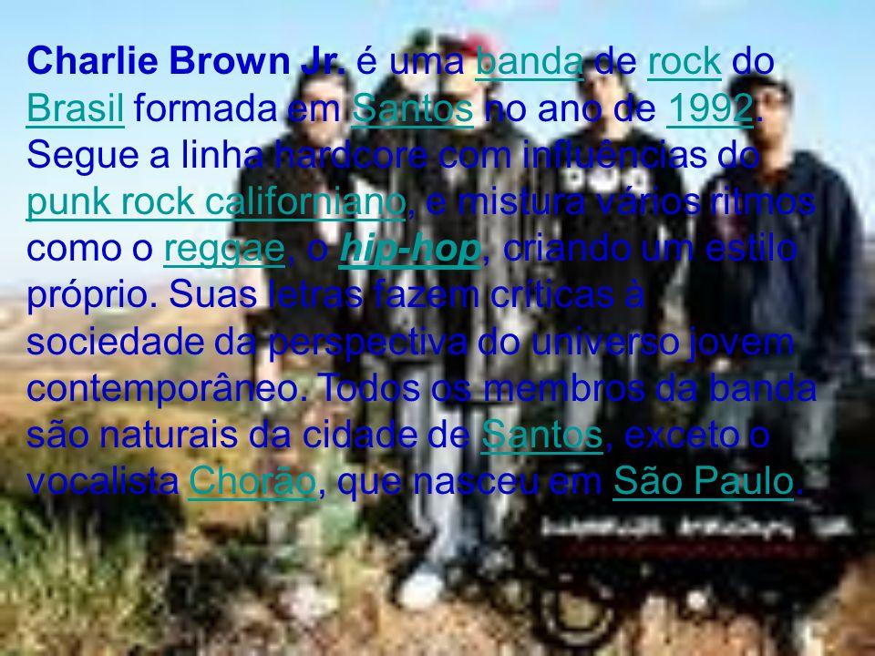 Charlie Brown Jr. é uma banda de rock do Brasil formada em Santos no ano de 1992. Segue a linha hardcore com influências do punk rock californiano, e