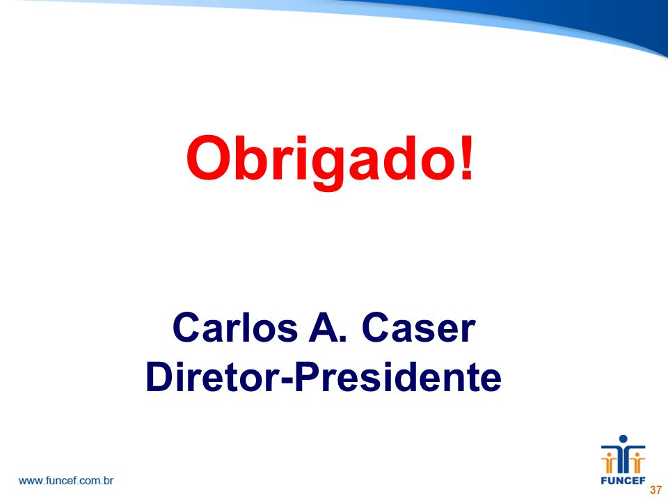 Carlos A. Caser Diretor-Presidente 37 Obrigado!