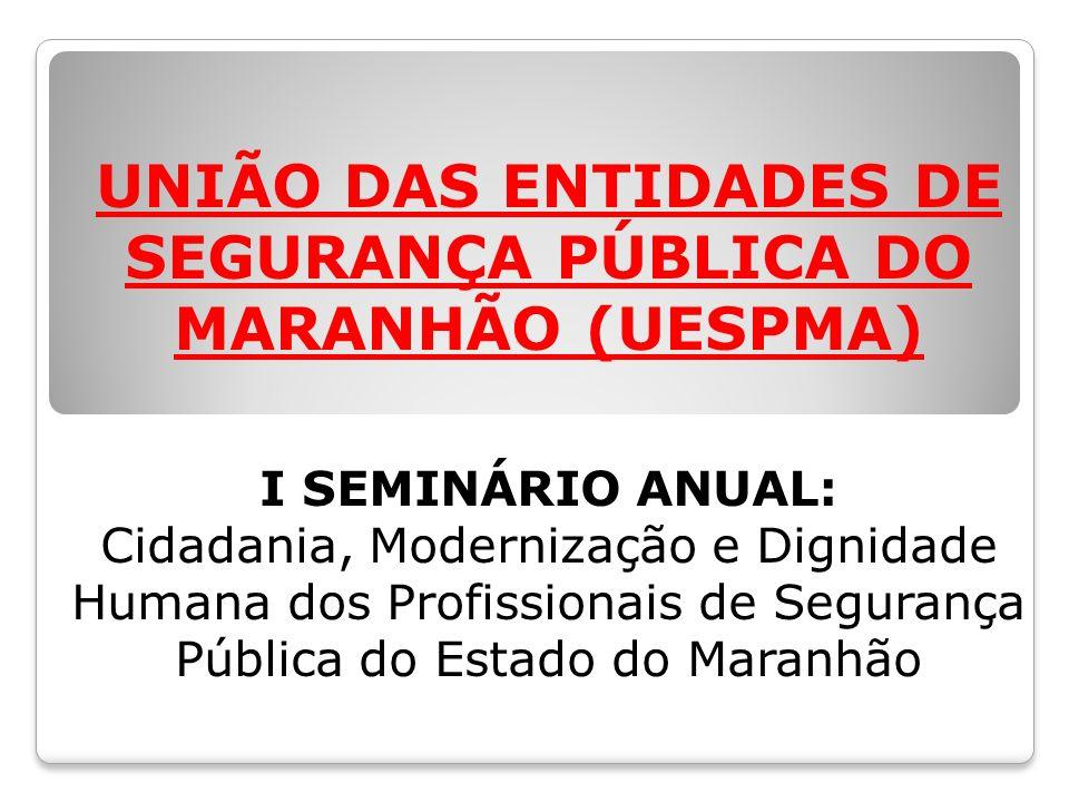 UNIÃO DAS ENTIDADES DE SEGURANÇA PÚBLICA DO MARANHÃO (UESPMA) I SEMINÁRIO ANUAL: Cidadania, Modernização e Dignidade Humana dos Profissionais de Segurança Pública do Estado do Maranhão
