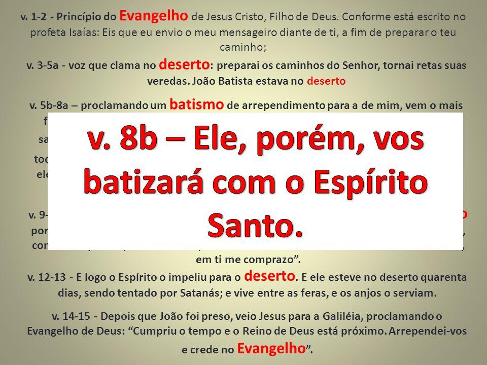 v. 1-2 - Princípio do Evangelho de Jesus Cristo, Filho de Deus. Conforme está escrito no profeta Isaías: Eis que eu envio o meu mensageiro diante de t