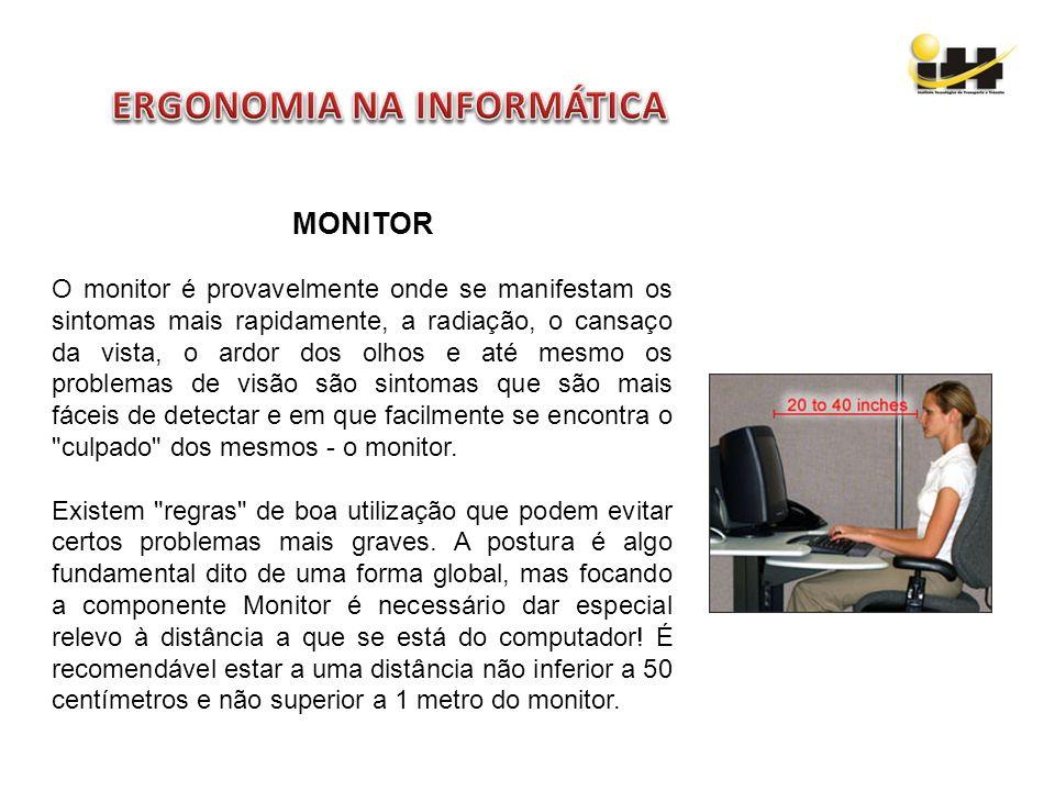 MONITOR O monitor é provavelmente onde se manifestam os sintomas mais rapidamente, a radiação, o cansaço da vista, o ardor dos olhos e até mesmo os pr