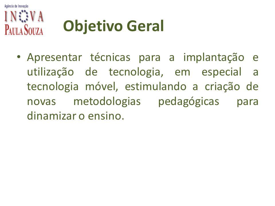 Objetivo Geral Apresentar técnicas para a implantação e utilização de tecnologia, em especial a tecnologia móvel, estimulando a criação de novas metod