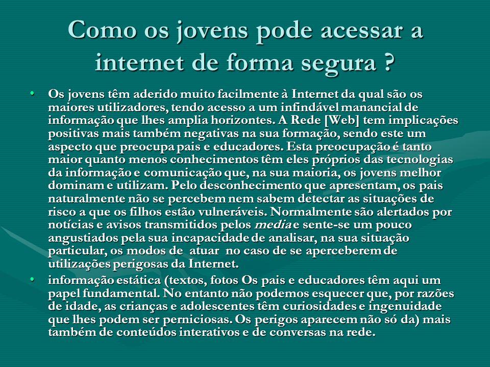 Como os jovens pode acessar a internet de forma segura ? Os jovens têm aderido muito facilmente à Internet da qual são os maiores utilizadores, tendo