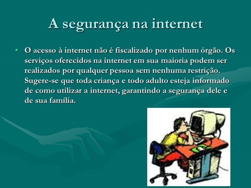 A segurança na internet O acesso à internet não é fiscalizado por nenhum órgão. Os serviços oferecidos na internet em sua maioria podem ser realizados