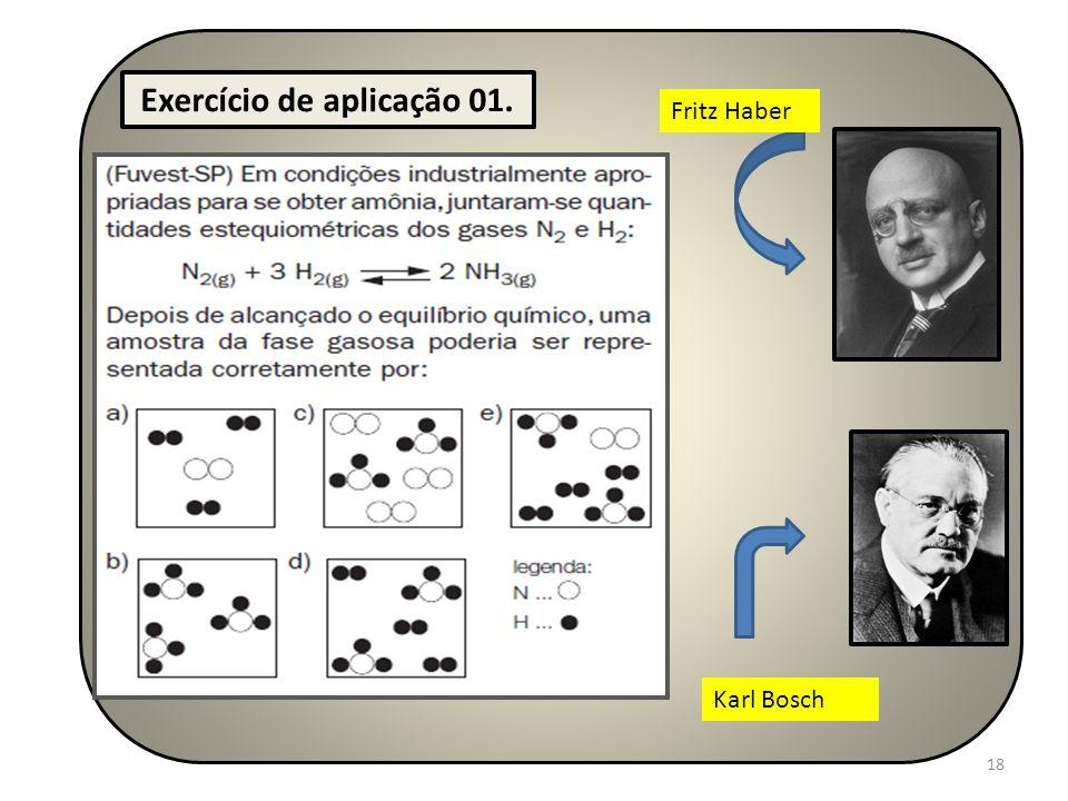 18 Exercício de aplicação 01. Fritz Haber Karl Bosch