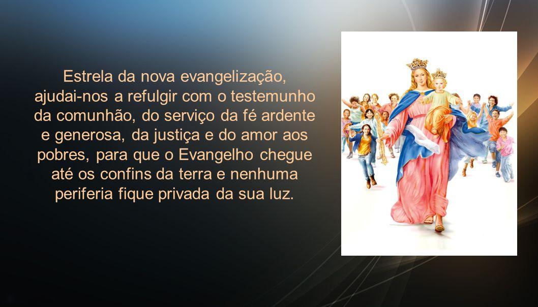 Vós, Virgem da escuta e da contemplação, Mãe do amor, esposa das núpcias eternas intercedei pela Igreja, da qual sóis o ícone puríssimo, para que ela nunca se feche nem se detenha na sua paixão de instaurar o Reino.