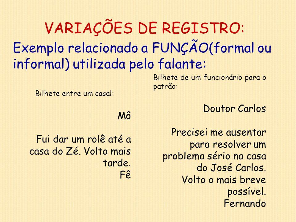 VARIAÇÕES DE REGISTRO: Exemplo relacionado a FUNÇÃO(formal ou informal) utilizada pelo falante: Bilhete entre um casal: Mô Fui dar um rolê até a casa