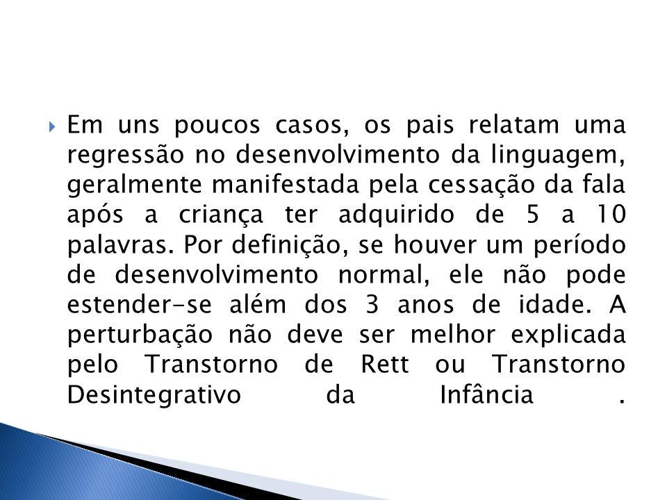 Em uns poucos casos, os pais relatam uma regressão no desenvolvimento da linguagem, geralmente manifestada pela cessação da fala após a criança ter ad