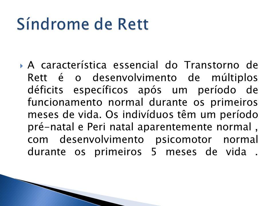 A característica essencial do Transtorno de Rett é o desenvolvimento de múltiplos déficits específicos após um período de funcionamento normal durante