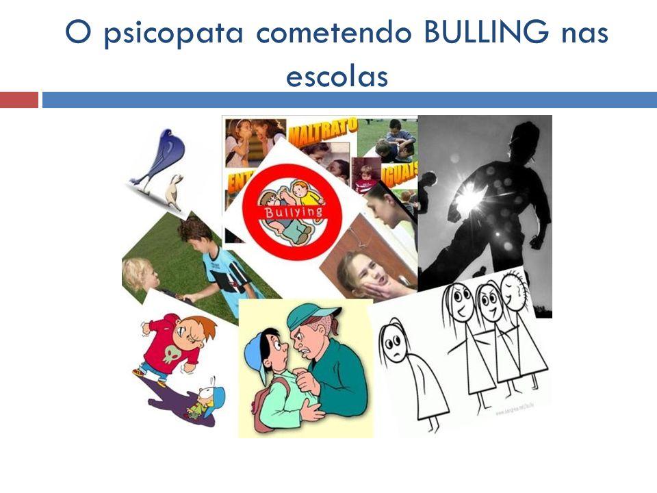 O psicopata cometendo BULLING nas escolas