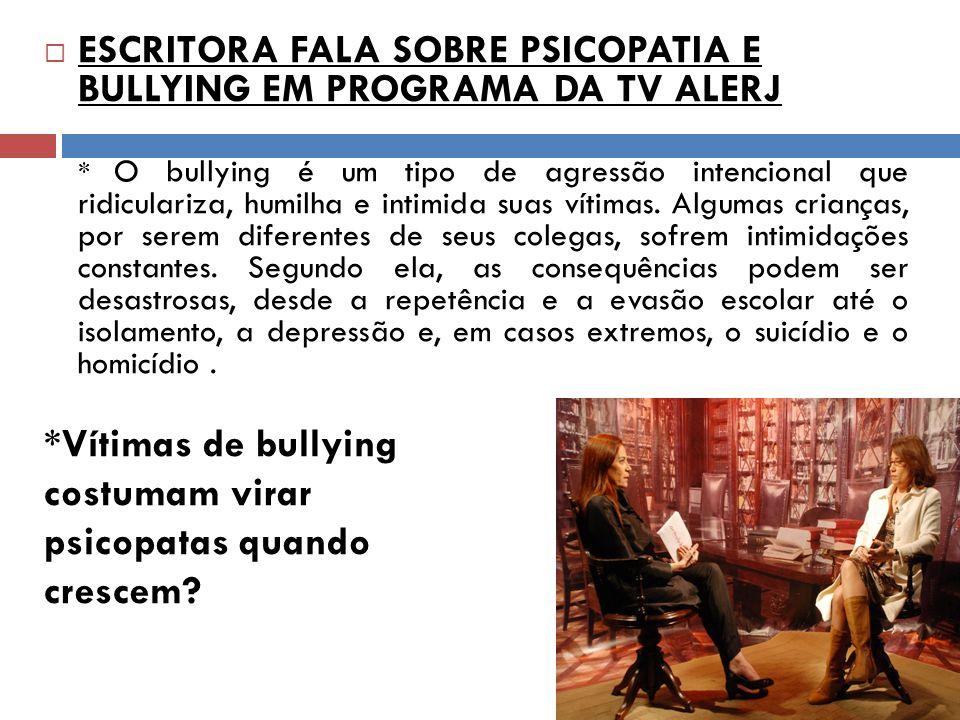 ESCRITORA FALA SOBRE PSICOPATIA E BULLYING EM PROGRAMA DA TV ALERJ * O bullying é um tipo de agressão intencional que ridiculariza, humilha e intimida