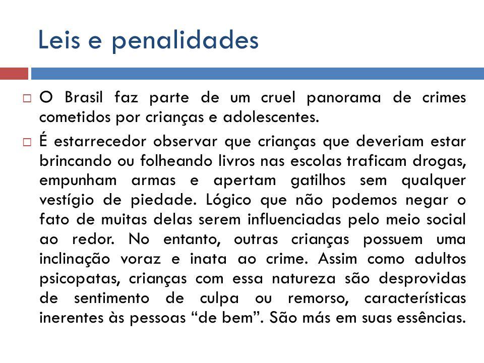 Leis e penalidades O Brasil faz parte de um cruel panorama de crimes cometidos por crianças e adolescentes. É estarrecedor observar que crianças que d
