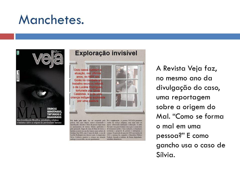 Manchetes. A Revista Veja faz, no mesmo ano da divulgação do caso, uma reportagem sobre a origem do Mal. Como se forma o mal em uma pessoa? E como gan