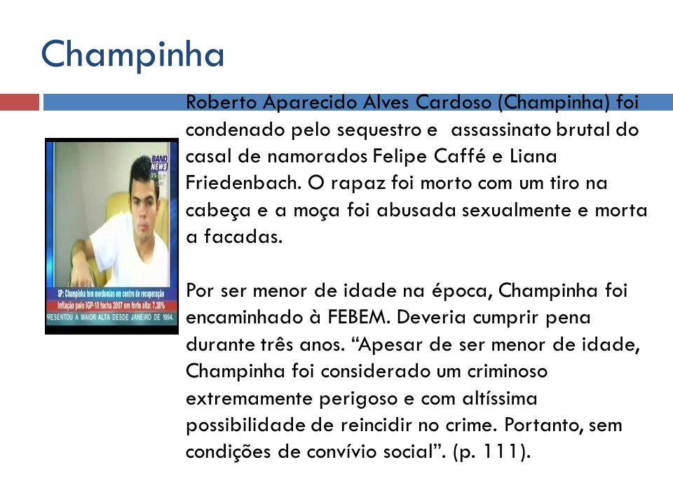 Champinha Roberto Aparecido Alves Cardoso (Champinha) foi condenado pelo sequestro e assassinato brutal do casal de namorados Felipe Caffé e Liana Fri