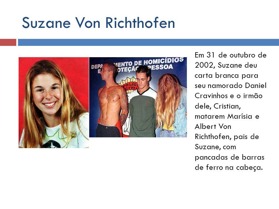 Suzane Von Richthofen Em 31 de outubro de 2002, Suzane deu carta branca para seu namorado Daniel Cravinhos e o irmão dele, Cristian, matarem Marísia e