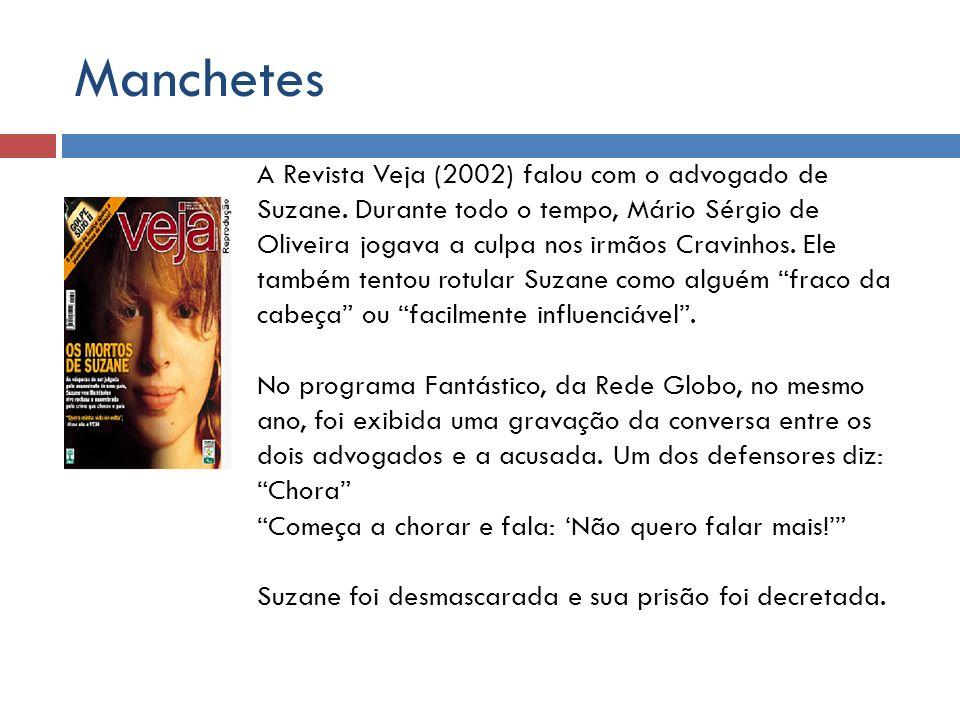 Manchetes A Revista Veja (2002) falou com o advogado de Suzane. Durante todo o tempo, Mário Sérgio de Oliveira jogava a culpa nos irmãos Cravinhos. El