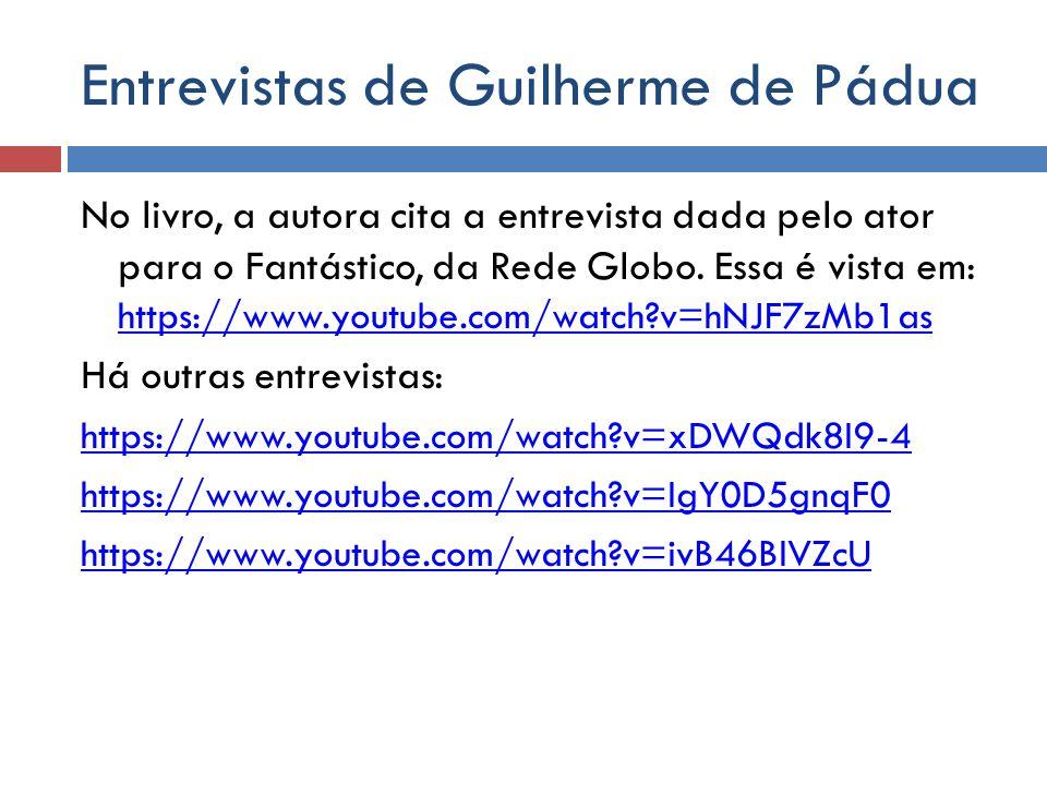Entrevistas de Guilherme de Pádua No livro, a autora cita a entrevista dada pelo ator para o Fantástico, da Rede Globo. Essa é vista em: https://www.y