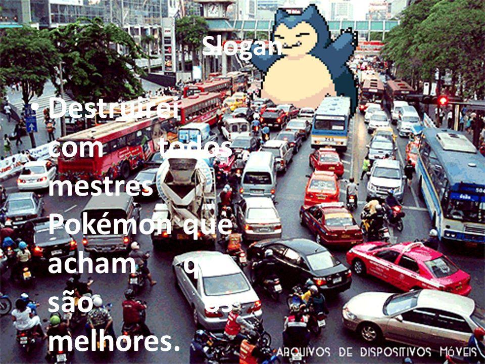 Slogan Destruirei com todos mestres Pokémon que acham que são os melhores.
