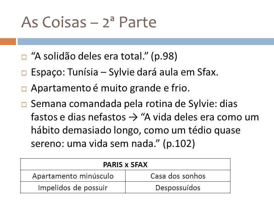 As Coisas – 2ª Parte A solidão deles era total. (p.98) Espaço: Tunísia – Sylvie dará aula em Sfax. Apartamento é muito grande e frio. Semana comandada