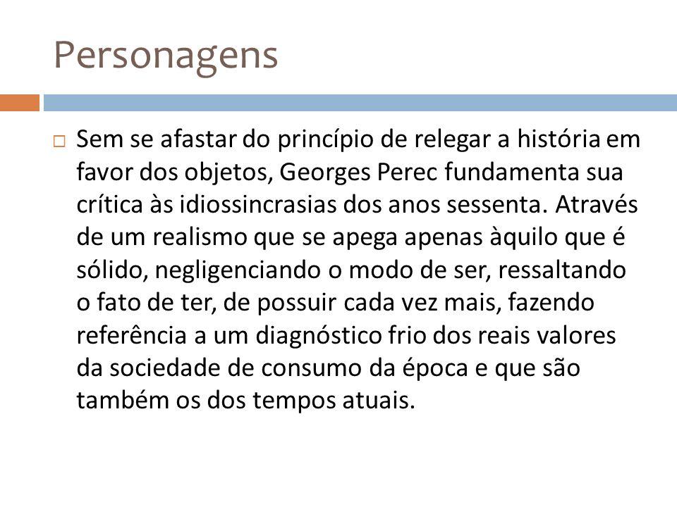 Personagens Sem se afastar do princípio de relegar a história em favor dos objetos, Georges Perec fundamenta sua crítica às idiossincrasias dos anos s
