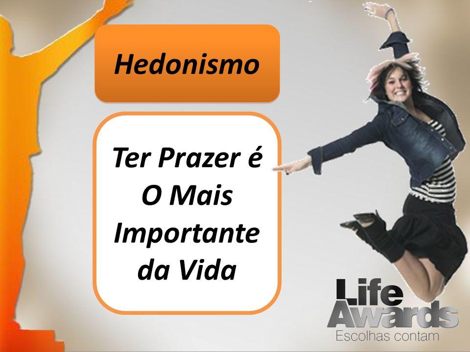 Hedonismo Ter Prazer é O Mais Importante da Vida