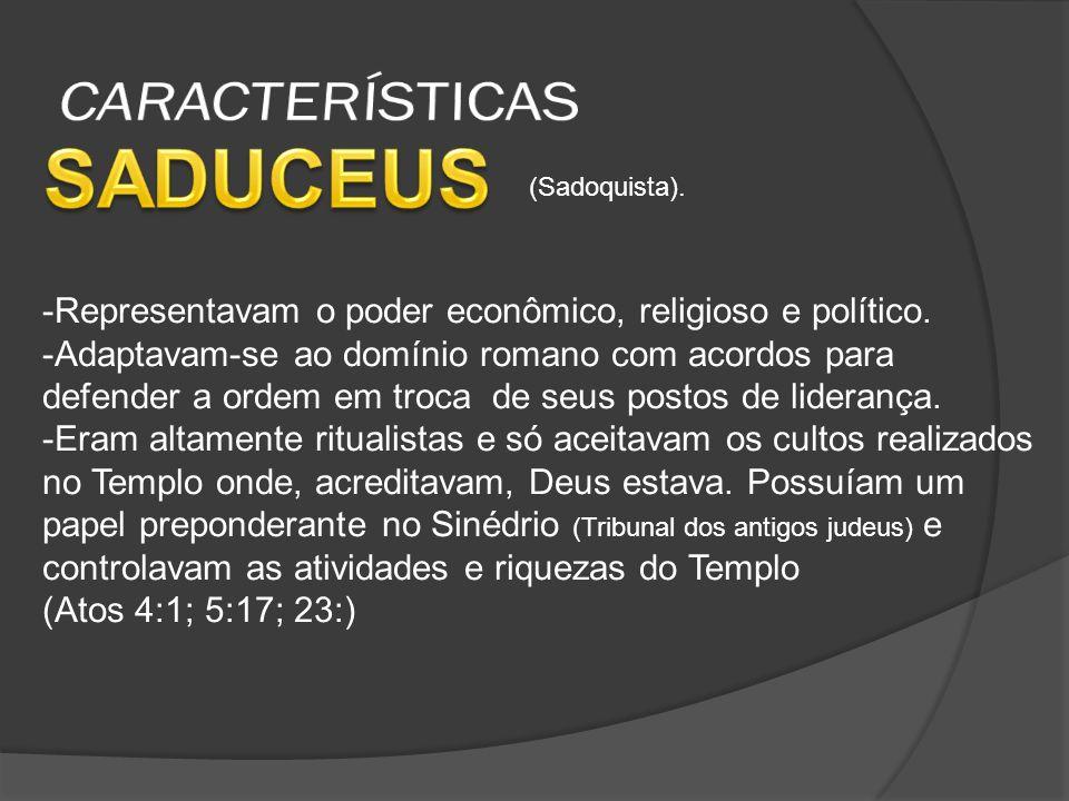 -Representavam o poder econômico, religioso e político.