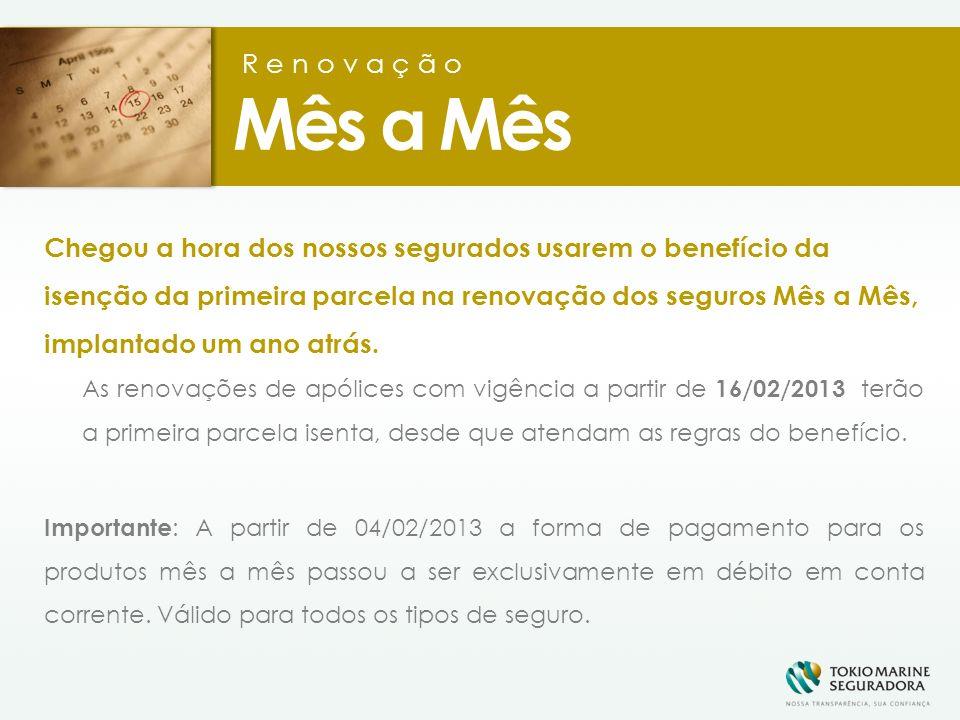 Renovação Mês a Mês Chegou a hora dos nossos segurados usarem o benefício da isenção da primeira parcela na renovação dos seguros Mês a Mês, implantado um ano atrás.