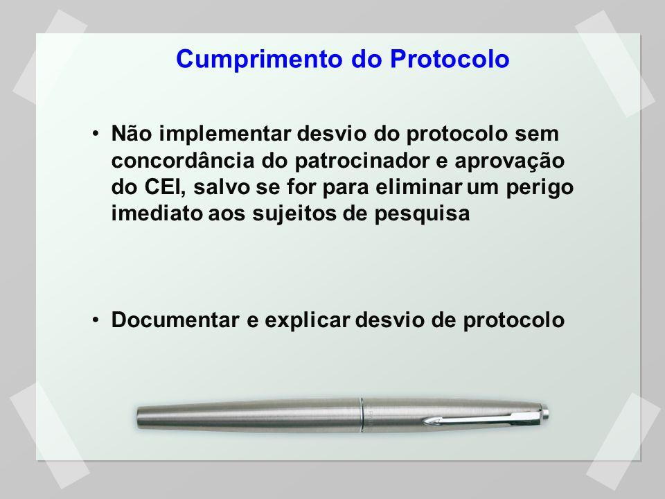 Cumprimento do Protocolo Não implementar desvio do protocolo sem concordância do patrocinador e aprovação do CEI, salvo se for para eliminar um perigo imediato aos sujeitos de pesquisa Documentar e explicar desvio de protocolo