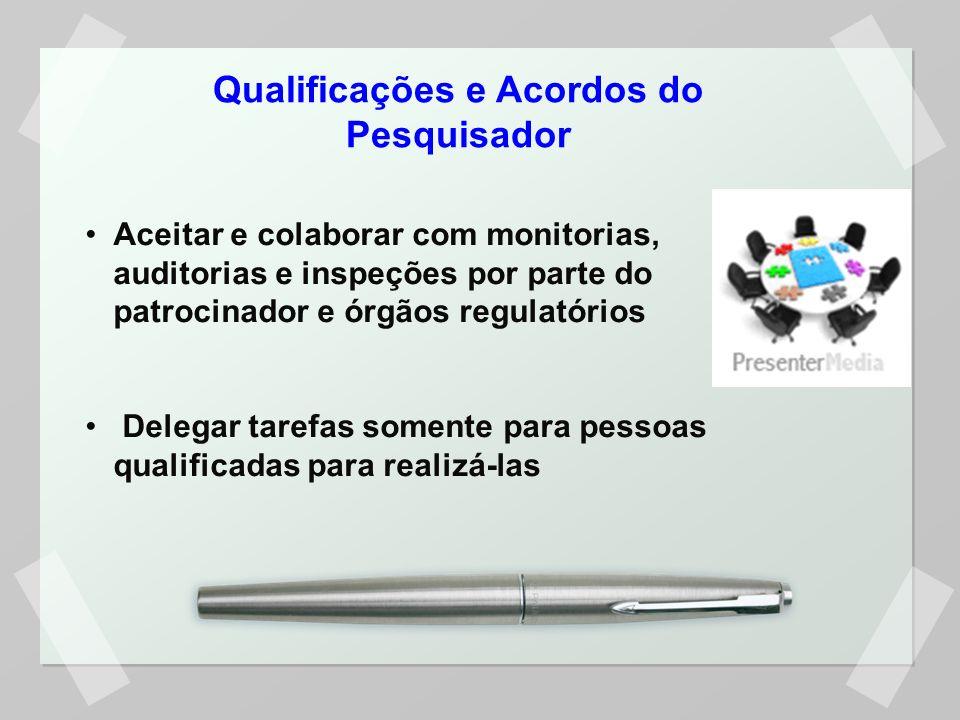 Qualificações e Acordos do Pesquisador Conhecer as Boas Práticas Clínicas e as exigências regulatórias e aplicá-las Ter conhecimento do uso apropriado do produto de pesquisa Registrar a equipe de pesquisa