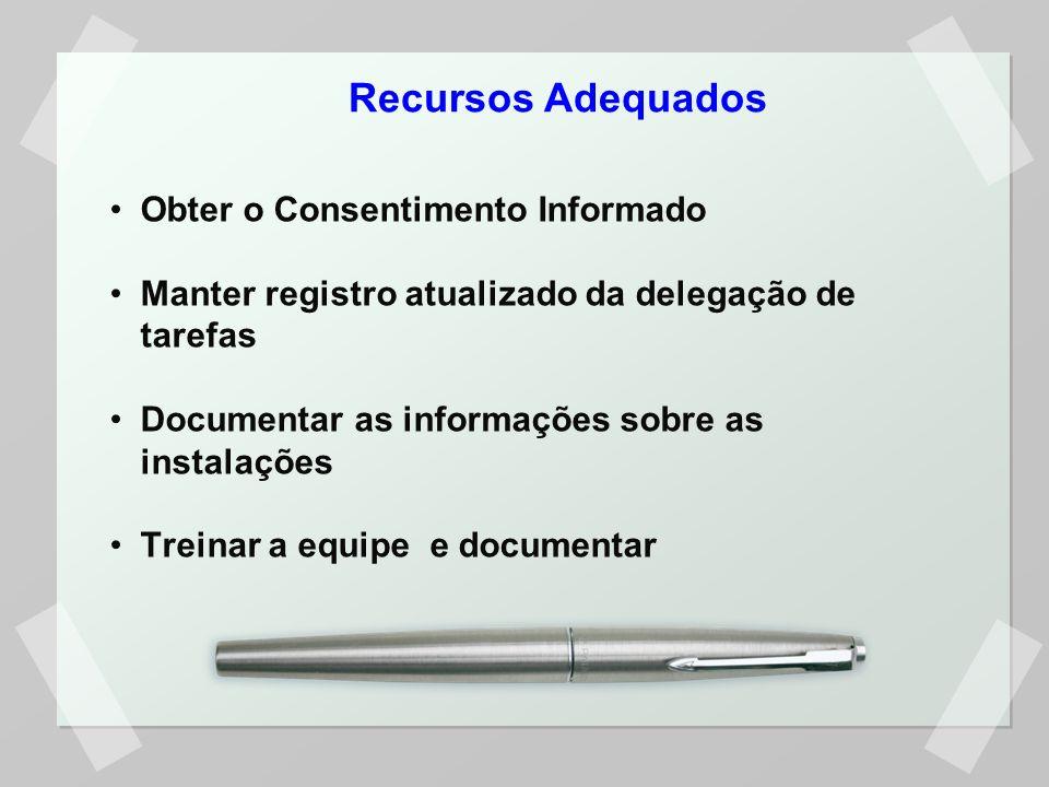 Obter o Consentimento Informado Manter registro atualizado da delegação de tarefas Documentar as informações sobre as instalações Treinar a equipe e documentar