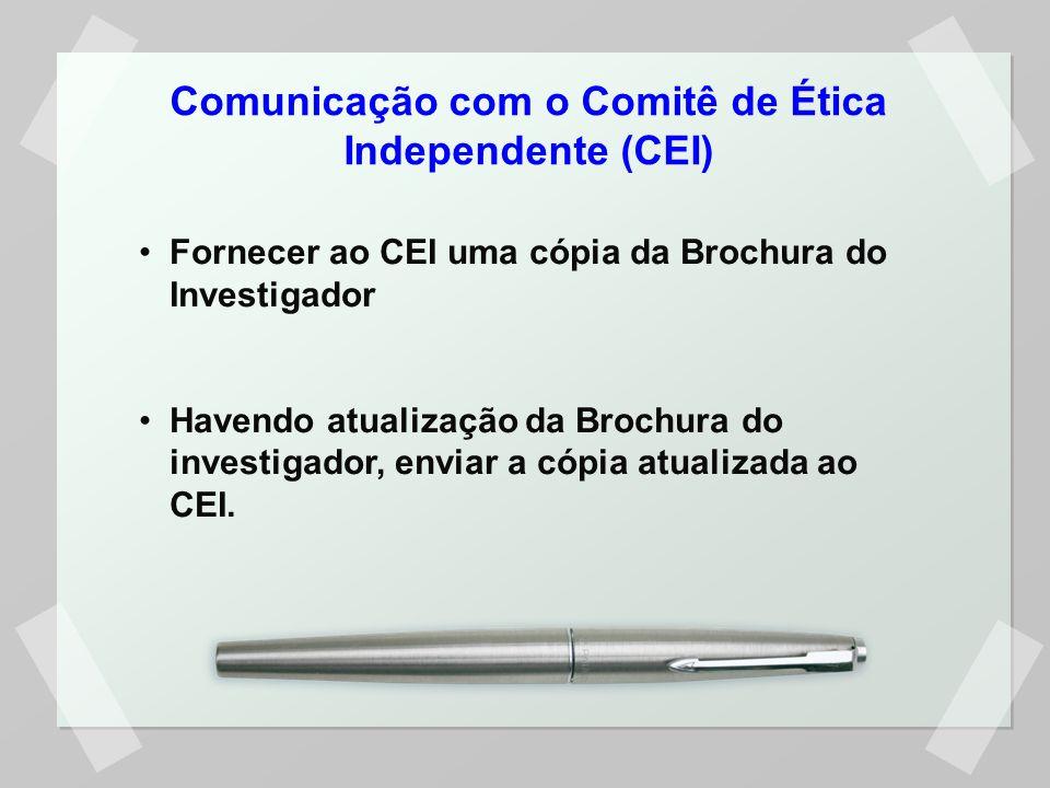 Comunicação com o Comitê de Ética Independente (CEI) Fornecer ao CEI uma cópia da Brochura do Investigador Havendo atualização da Brochura do investigador, enviar a cópia atualizada ao CEI.
