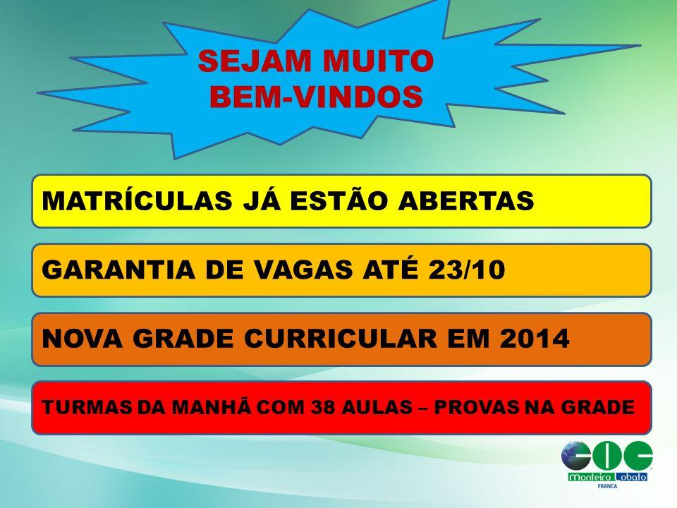 SEJAM MUITO BEM-VINDOS MATRÍCULAS JÁ ESTÃO ABERTAS TURMAS DA MANHÃ COM 38 AULAS – PROVAS NA GRADE NOVA GRADE CURRICULAR EM 2014 GARANTIA DE VAGAS ATÉ