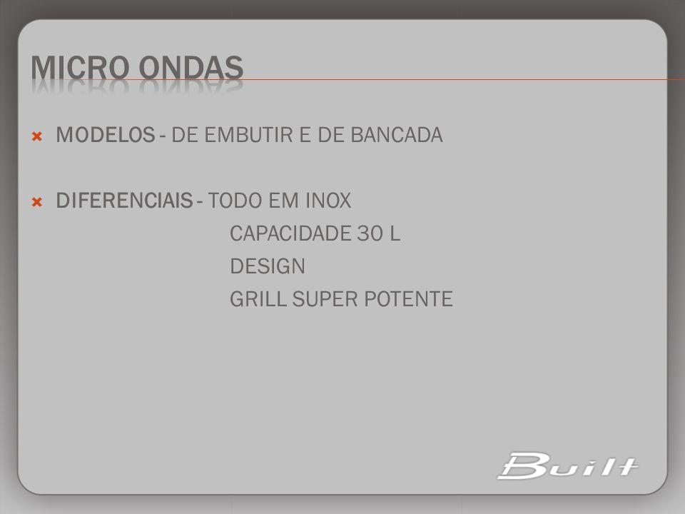MODELOS - DE EMBUTIR E DE BANCADA DIFERENCIAIS - TODO EM INOX CAPACIDADE 30 L DESIGN GRILL SUPER POTENTE