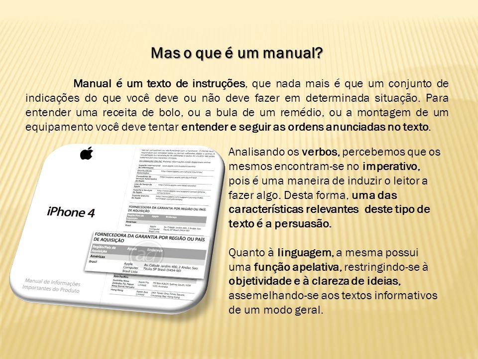 Mas o que é um manual? Manual é um texto de instruções, que nada mais é que um conjunto de indicações do que você deve ou não deve fazer em determinad