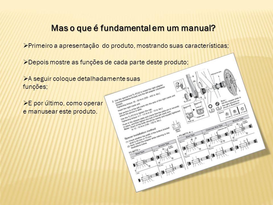 Mas o que é fundamental em um manual? Primeiro a apresentação do produto, mostrando suas características; Depois mostre as funções de cada parte deste