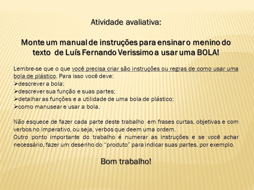 Atividade avaliativa: Monte um manual de instruções para ensinar o menino do texto de Luís Fernando Verissimo a usar uma BOLA! Lembre-se que o que voc