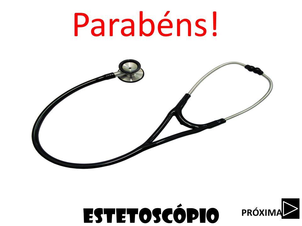 estetoscópio Parabéns! PRÓXIMA