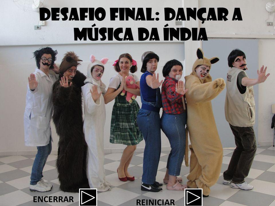 DESAFIO FINAL: Dançar a música da índia REINICIAR ENCERRAR
