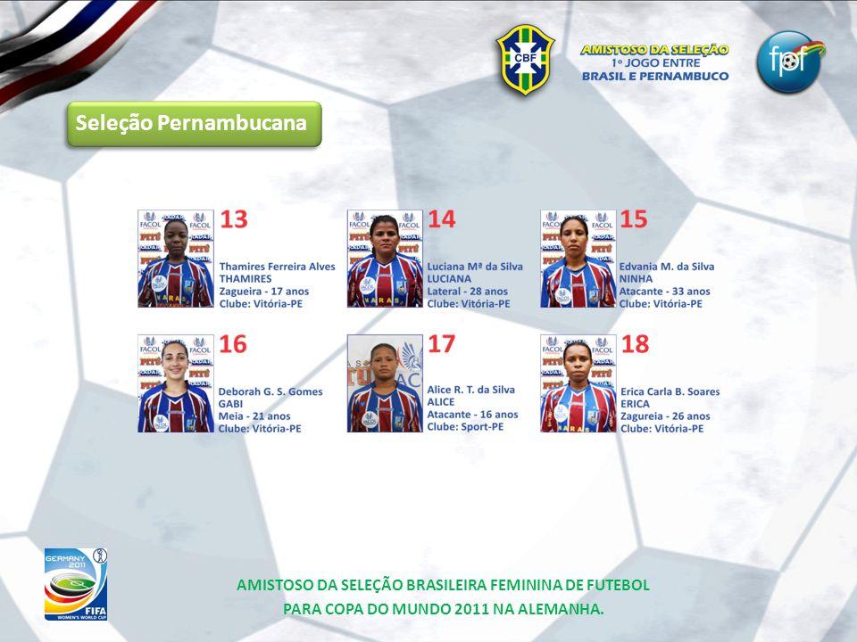 Seleção Pernambucana AMISTOSO DA SELEÇÃO BRASILEIRA FEMININA DE FUTEBOL PARA COPA DO MUNDO 2011 NA ALEMANHA.