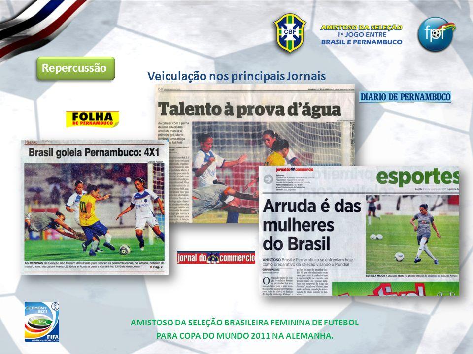 AMISTOSO DA SELEÇÃO BRASILEIRA FEMININA DE FUTEBOL PARA COPA DO MUNDO 2011 NA ALEMANHA. Repercussão Veiculação nos principais Jornais