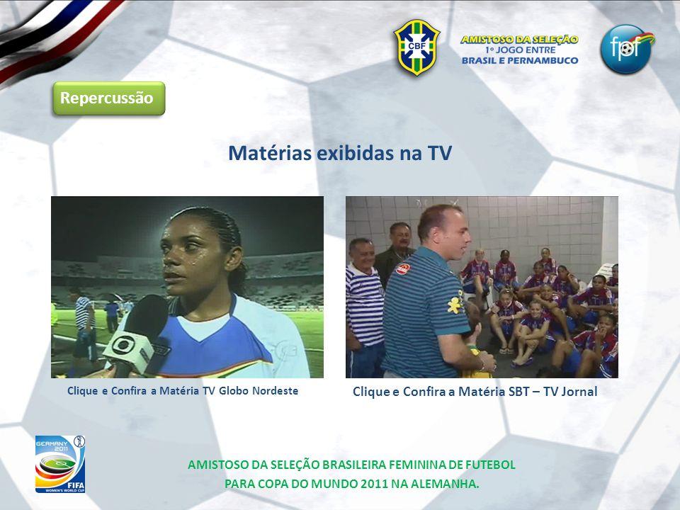 Repercussão Matérias exibidas na TV Clique e Confira a Matéria TV Globo Nordeste Clique e Confira a Matéria SBT – TV Jornal AMISTOSO DA SELEÇÃO BRASIL