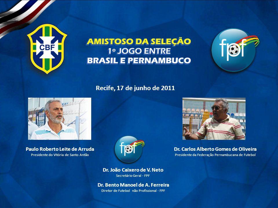 Recife, 17 de junho de 2011 Paulo Roberto Leite de Arruda Presidente do Vitória de Santo Antão Dr. Carlos Alberto Gomes de Oliveira Presidente da Fede