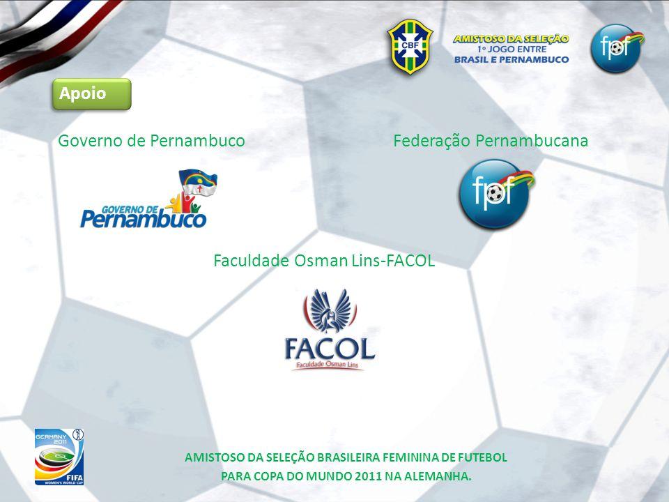 Governo de Pernambuco Apoio Federação Pernambucana Faculdade Osman Lins-FACOL AMISTOSO DA SELEÇÃO BRASILEIRA FEMININA DE FUTEBOL PARA COPA DO MUNDO 20