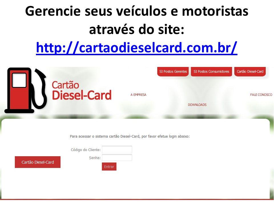 Gerencie seus veículos e motoristas através do site: http://cartaodieselcard.com.br/ http://cartaodieselcard.com.br/