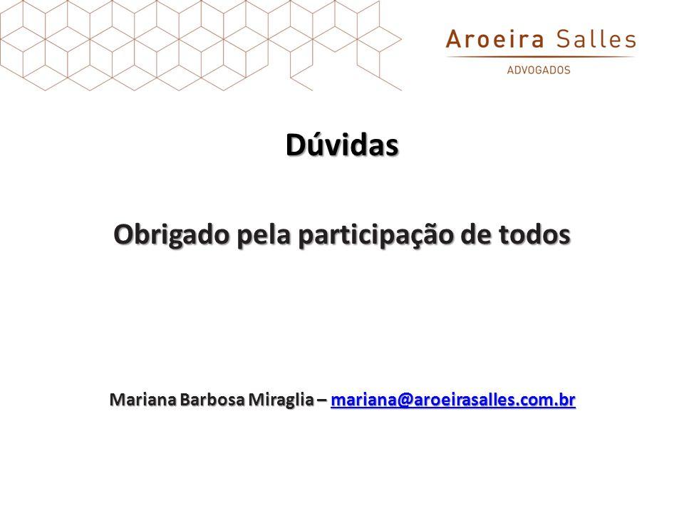 Dúvidas Obrigado pela participação de todos Mariana Barbosa Miraglia – mariana@aroeirasalles.com.br mariana@aroeirasalles.com.br