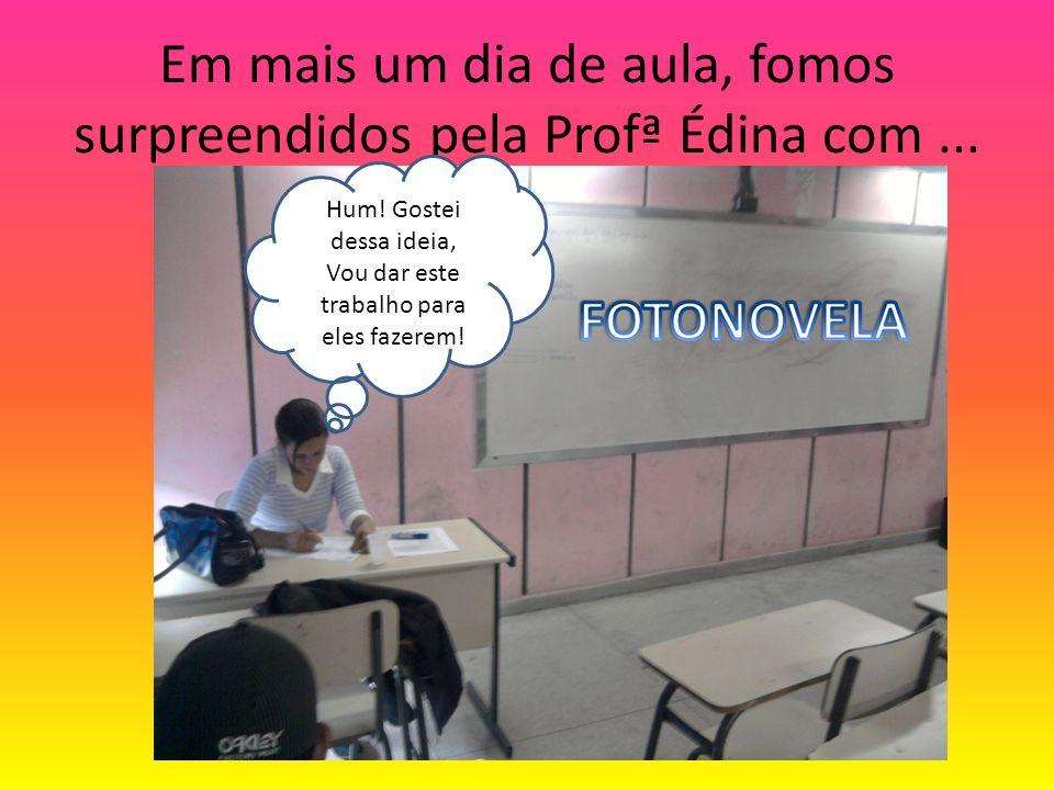 Em mais um dia de aula, fomos surpreendidos pela Profª Édina com... U Hum! Gostei dessa ideia, Vou dar este trabalho para eles fazerem!