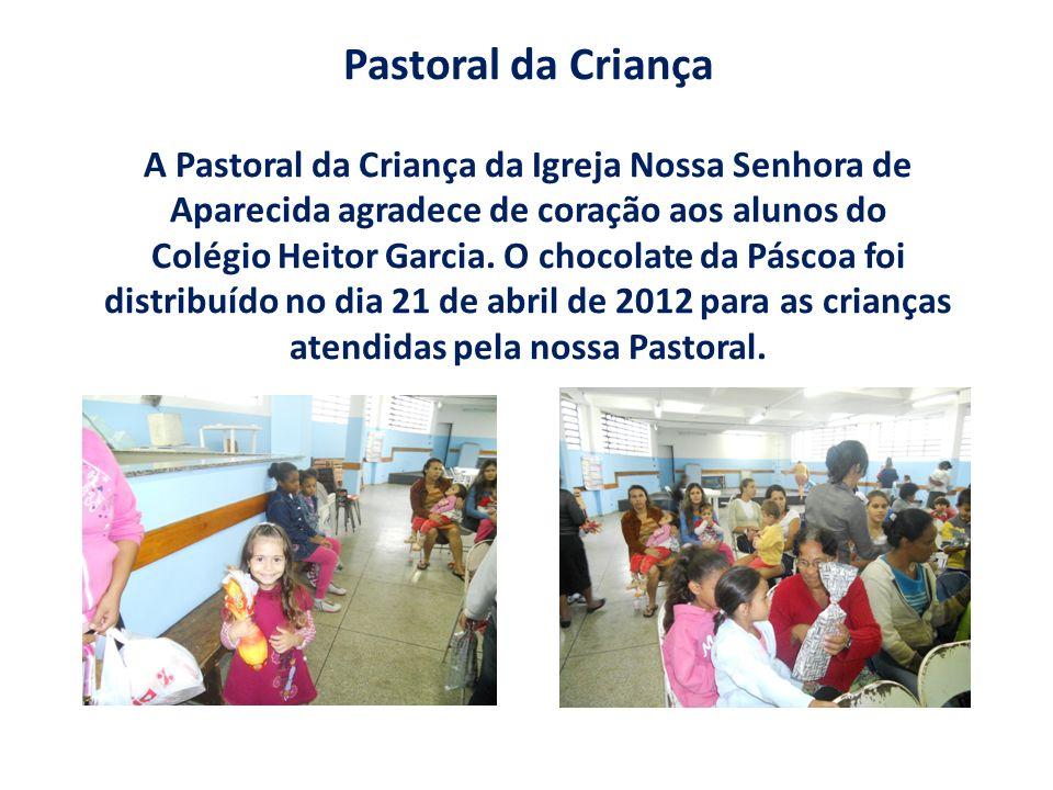 Pastoral da Criança A Pastoral da Criança da Igreja Nossa Senhora de Aparecida agradece de coração aos alunos do Colégio Heitor Garcia. O chocolate da