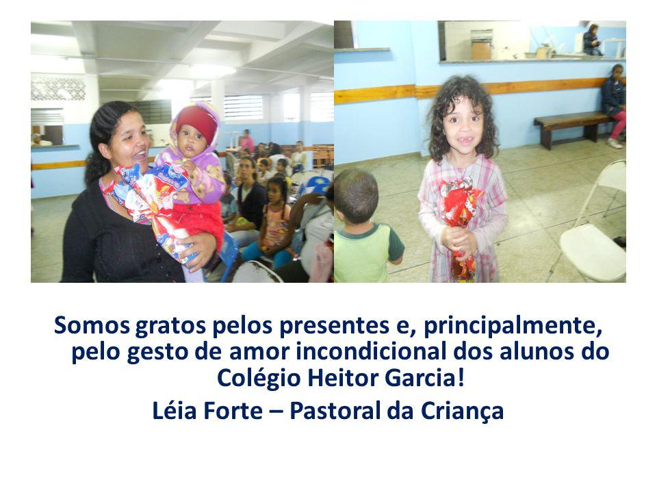 Somos gratos pelos presentes e, principalmente, pelo gesto de amor incondicional dos alunos do Colégio Heitor Garcia! Léia Forte – Pastoral da Criança
